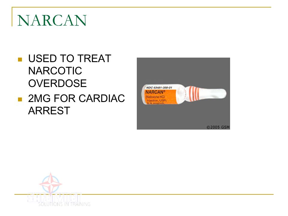 NARCAN USED TO TREAT NARCOTIC OVERDOSE 2MG FOR CARDIAC ARREST