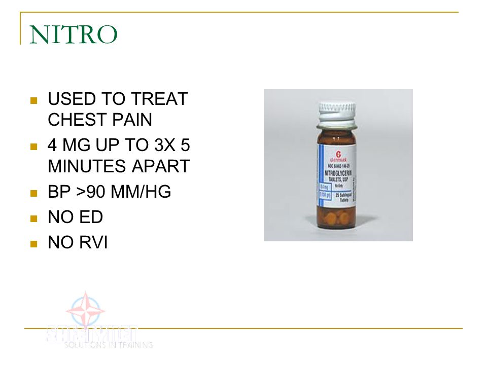 NITRO USED TO TREAT CHEST PAIN 4 MG UP TO 3X 5 MINUTES APART
