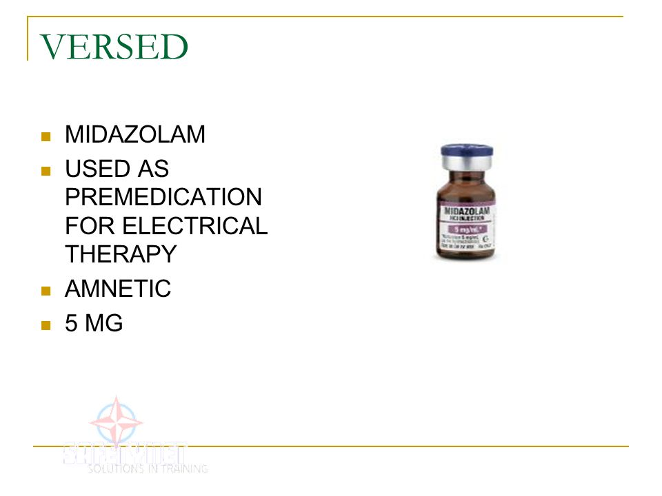 VERSED MIDAZOLAM USED AS PREMEDICATION FOR ELECTRICAL THERAPY AMNETIC