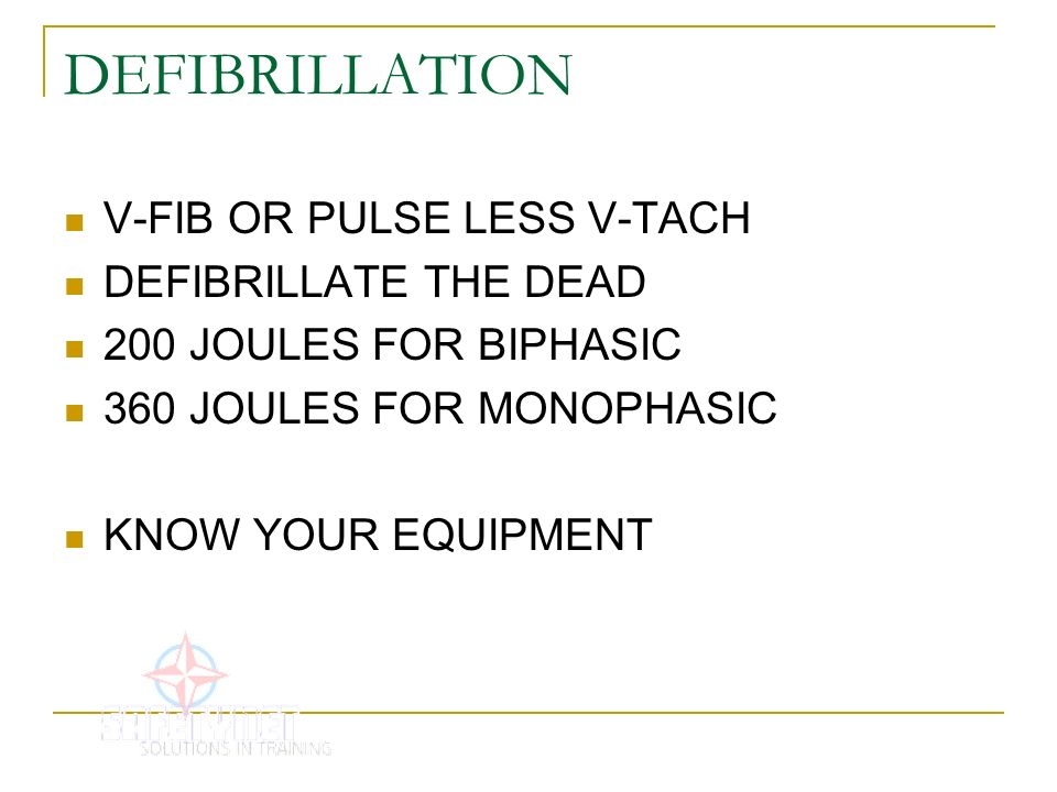 DEFIBRILLATION V-FIB OR PULSE LESS V-TACH DEFIBRILLATE THE DEAD