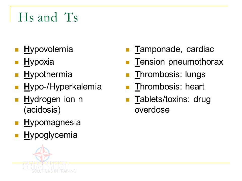 Hs and Ts Hypovolemia Hypoxia Hypothermia Hypo-/Hyperkalemia