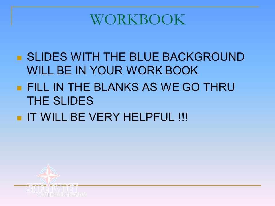 WORKBOOK SLIDES WITH THE BLUE BACKGROUND WILL BE IN YOUR WORK BOOK