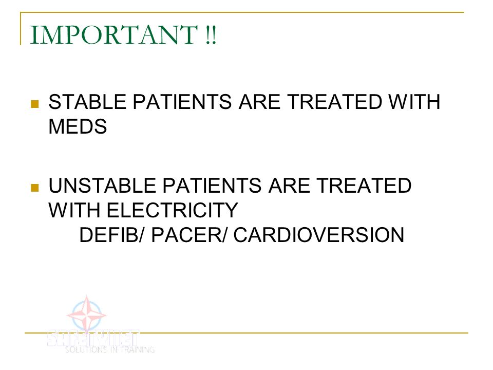IMPORTANT !! STABLE PATIENTS ARE TREATED WITH MEDS
