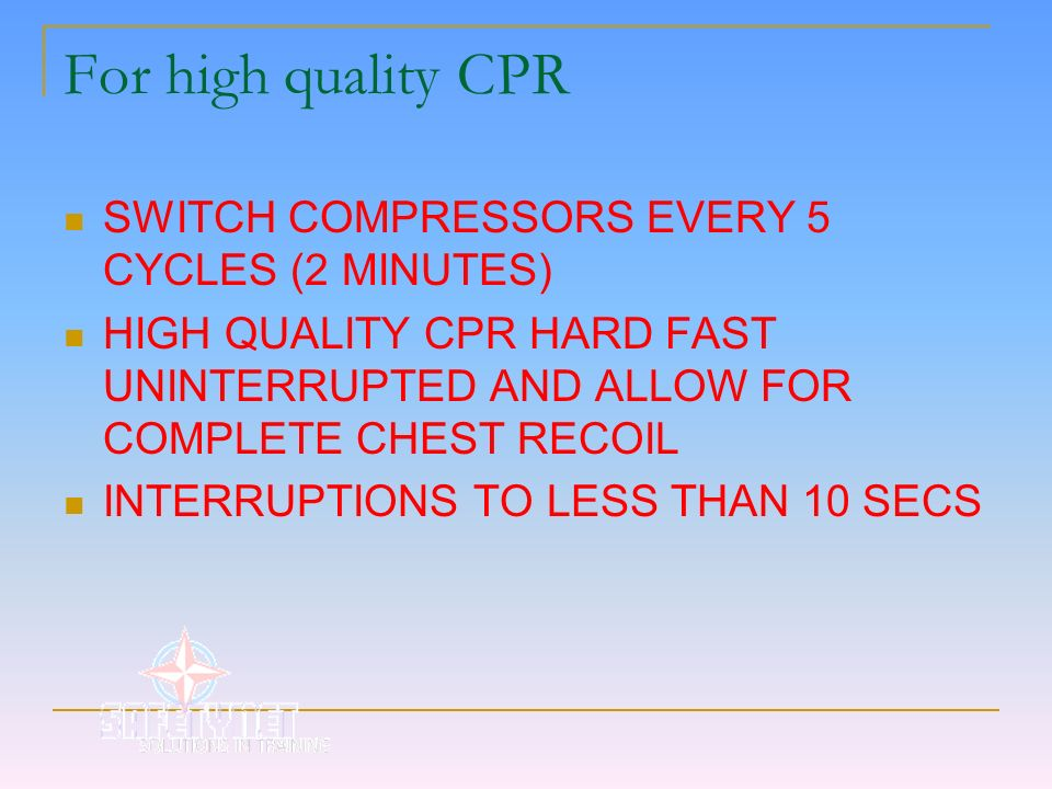For high quality CPR SWITCH COMPRESSORS EVERY 5 CYCLES (2 MINUTES)