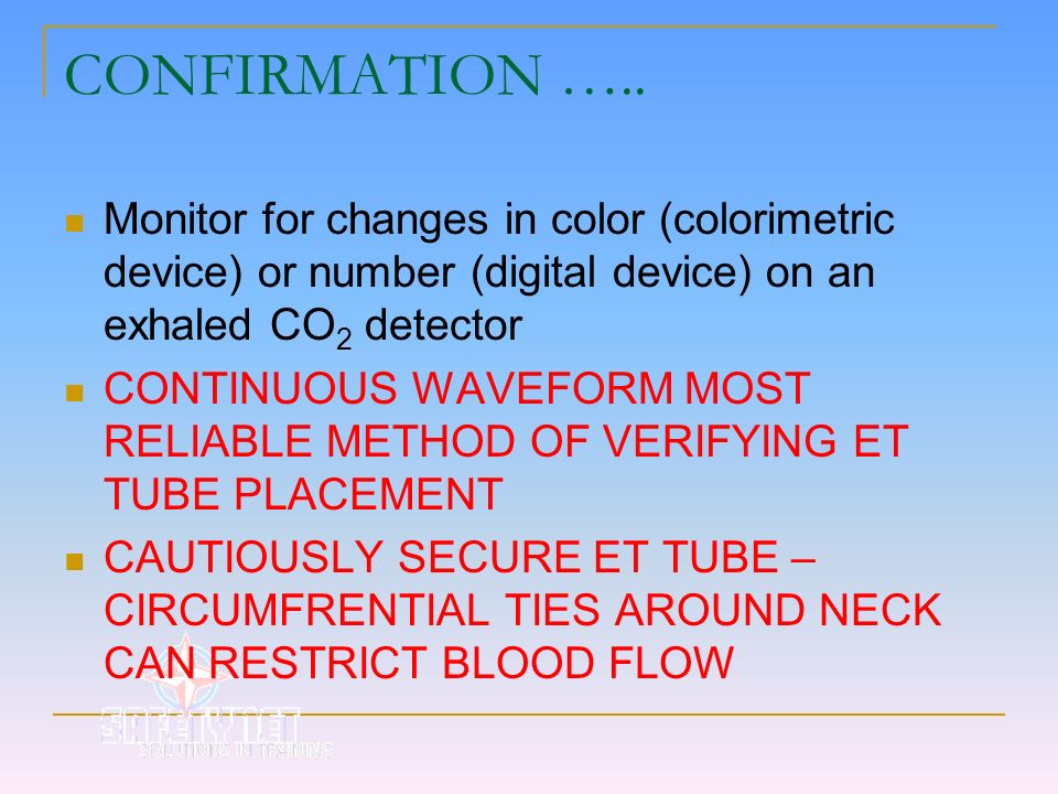 CONFIRMATION …..Monitor for changes in color (colorimetric device) or number (digital device) on an exhaled CO2 detector.