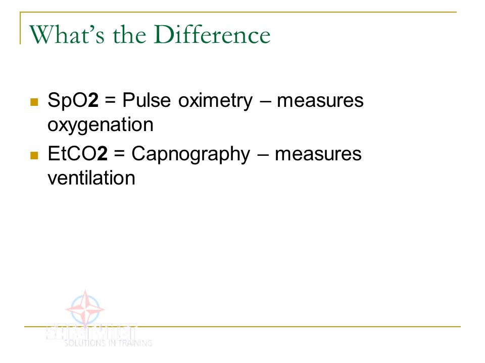 What's the Difference SpO2 = Pulse oximetry – measures oxygenation