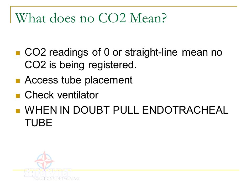 What does no CO2 Mean CO2 readings of 0 or straight-line mean no CO2 is being registered. Access tube placement.