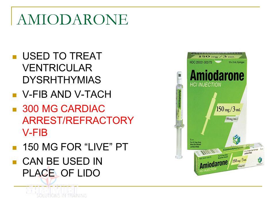 AMIODARONE USED TO TREAT VENTRICULAR DYSRHTHYMIAS V-FIB AND V-TACH