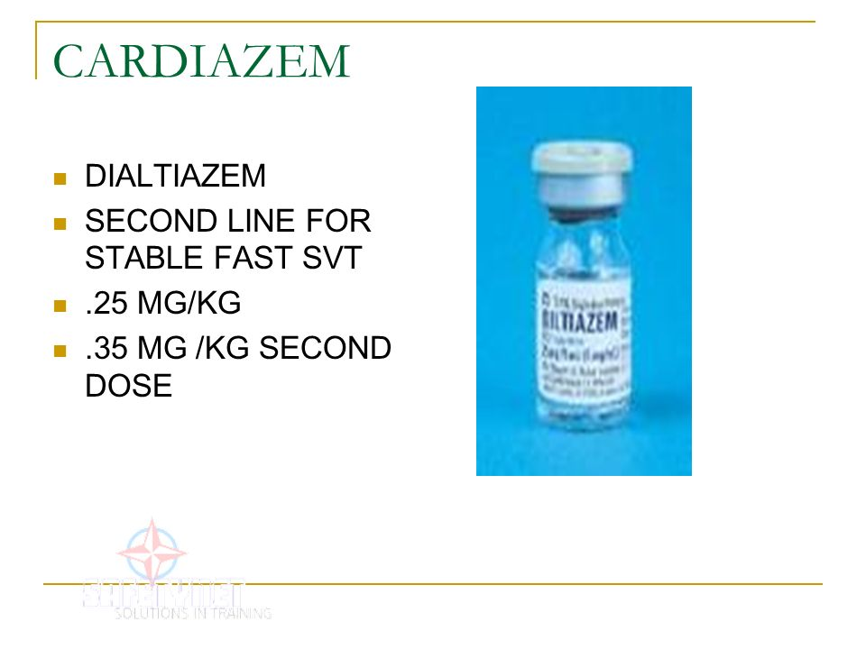 CARDIAZEM DIALTIAZEM SECOND LINE FOR STABLE FAST SVT .25 MG/KG