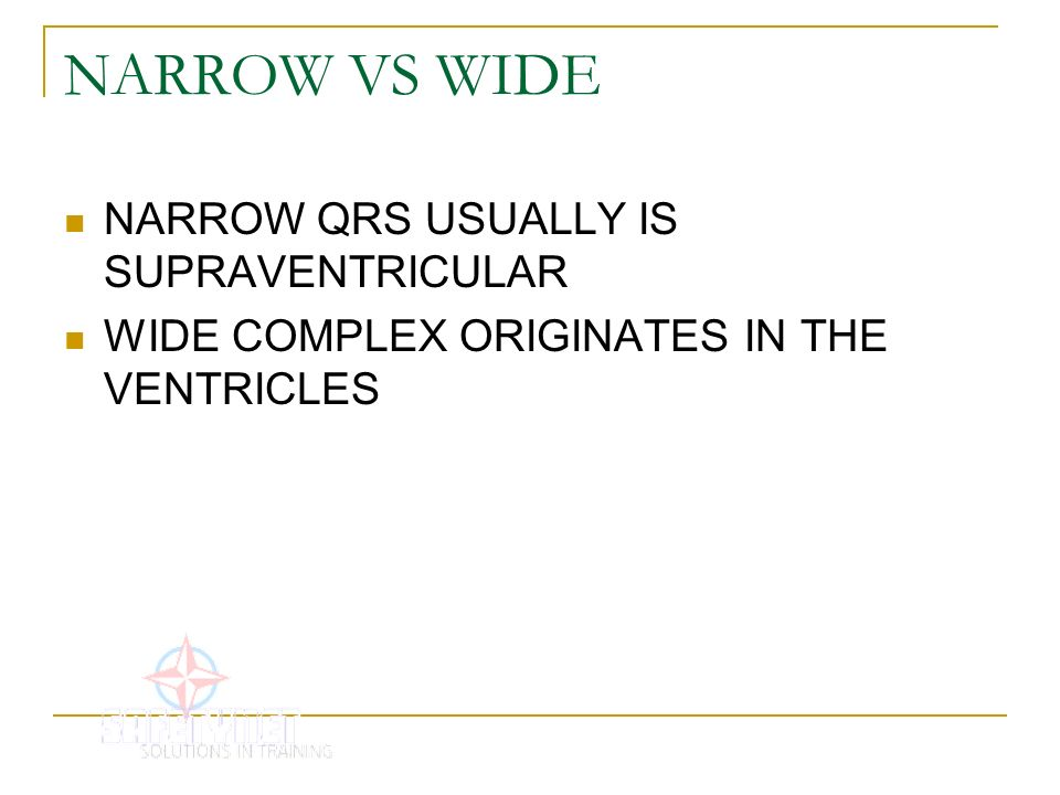 NARROW VS WIDE NARROW QRS USUALLY IS SUPRAVENTRICULAR