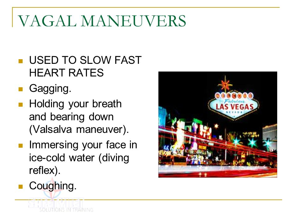 VAGAL MANEUVERS USED TO SLOW FAST HEART RATES Gagging.