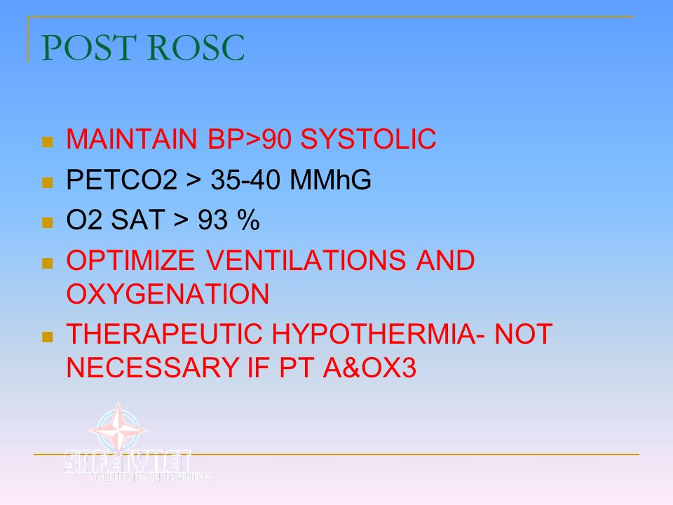 POST ROSC MAINTAIN BP>90 SYSTOLIC PETCO2 > 35-40 MMhG