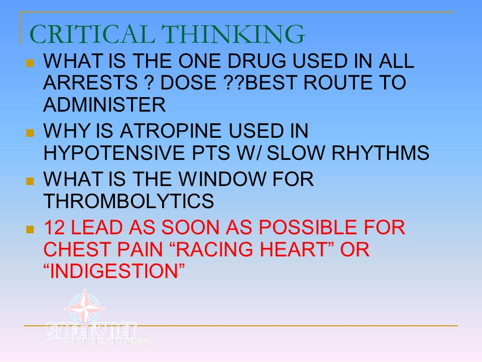 CRITICAL THINKING WHAT IS THE ONE DRUG USED IN ALL ARRESTS DOSE BEST ROUTE TO ADMINISTER.