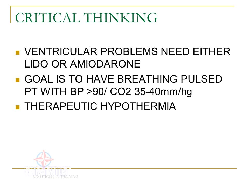 CRITICAL THINKING VENTRICULAR PROBLEMS NEED EITHER LIDO OR AMIODARONE