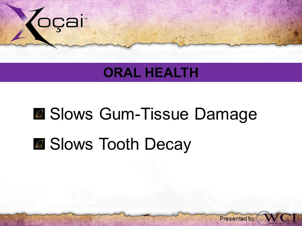 Slows Gum-Tissue Damage Slows Tooth Decay
