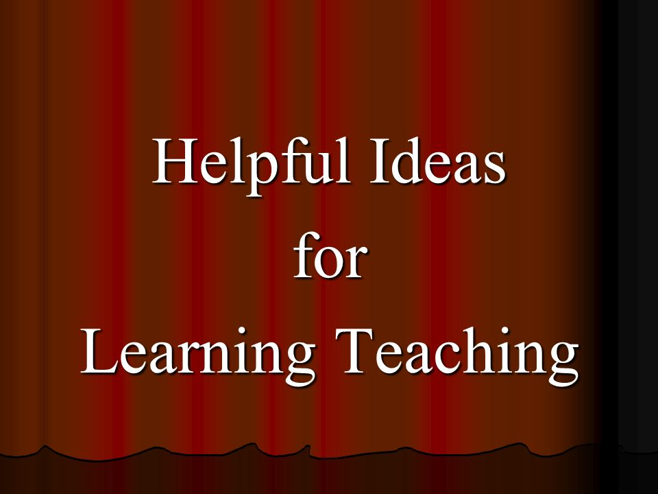 Helpful Ideas for Learning Teaching