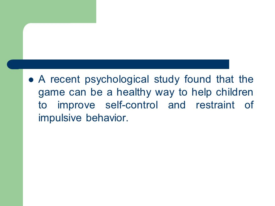 A recent psychological study found that the game can be a healthy way to help children to improve self-control and restraint of impulsive behavior.