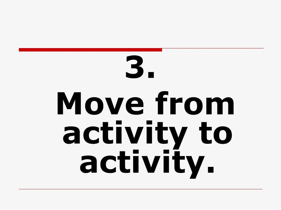 Move from activity to activity.