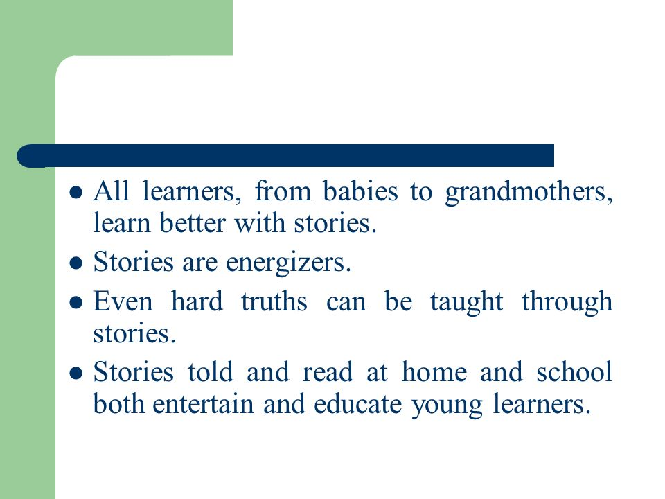All learners, from babies to grandmothers, learn better with stories.