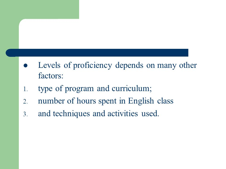 Levels of proficiency depends on many other factors: