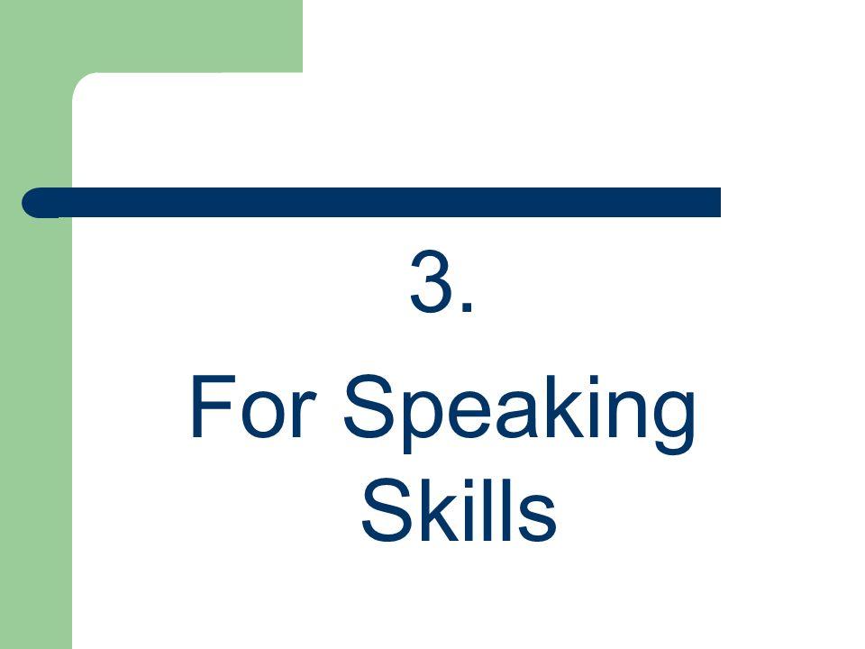 3. For Speaking Skills