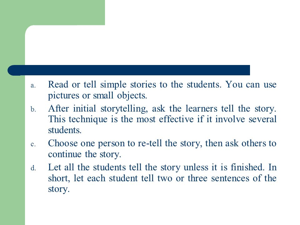 Read or tell simple stories to the students