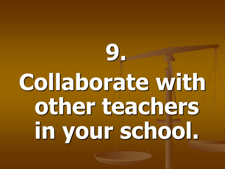 Collaborate with other teachers in your school.