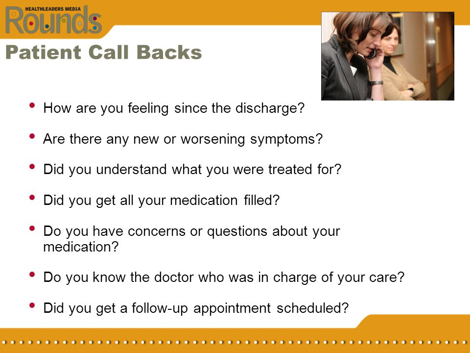 Patient Call Backs How are you feeling since the discharge