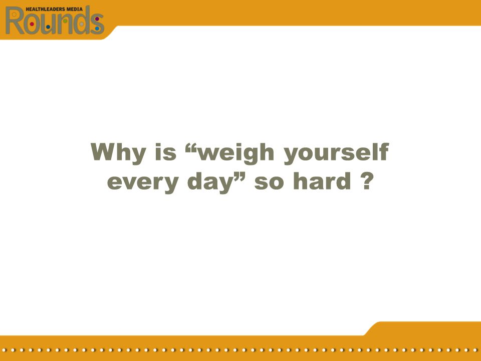 Why is weigh yourself every day so hard