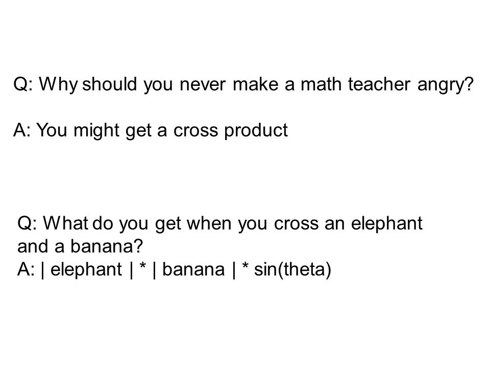 Q: Why should you never make a math teacher angry