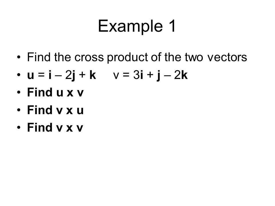 Example 1 Find the cross product of the two vectors