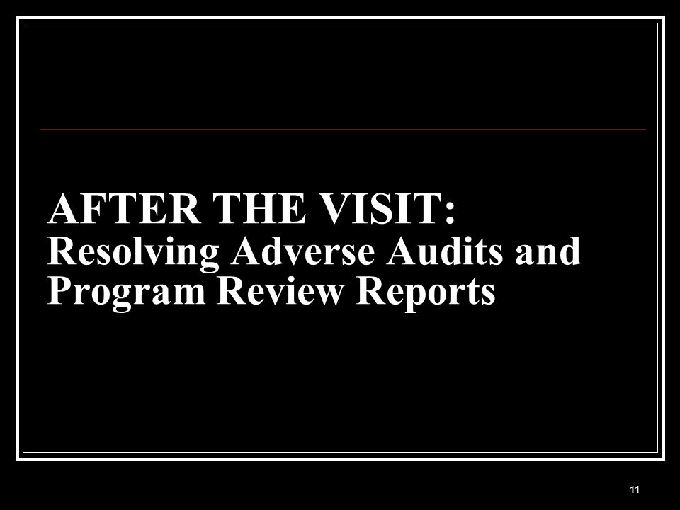 AFTER THE VISIT: Resolving Adverse Audits and Program Review Reports