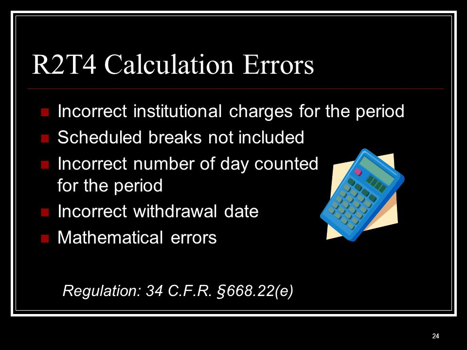 R2T4 Calculation Errors Incorrect institutional charges for the period