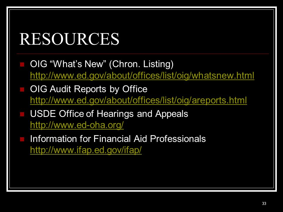 RESOURCES OIG What's New (Chron. Listing) http://www.ed.gov/about/offices/list/oig/whatsnew.html.