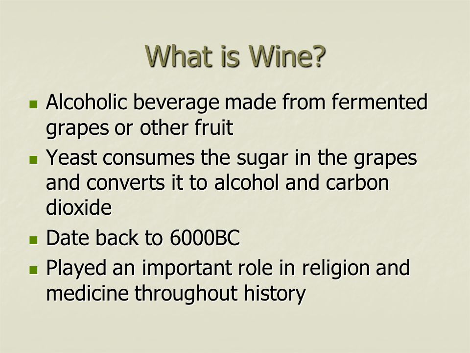 What is Wine Alcoholic beverage made from fermented grapes or other fruit.