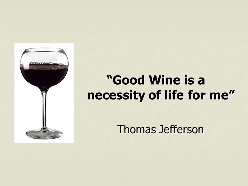 Good Wine is a necessity of life for me