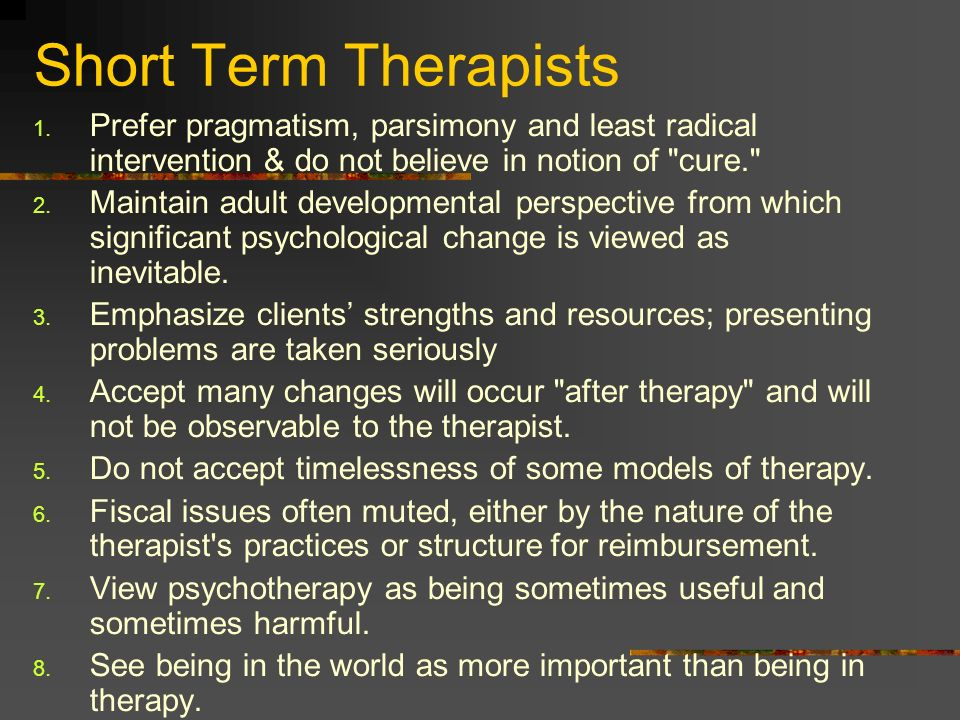 Short Term TherapistsPrefer pragmatism, parsimony and least radical intervention & do not believe in notion of cure.