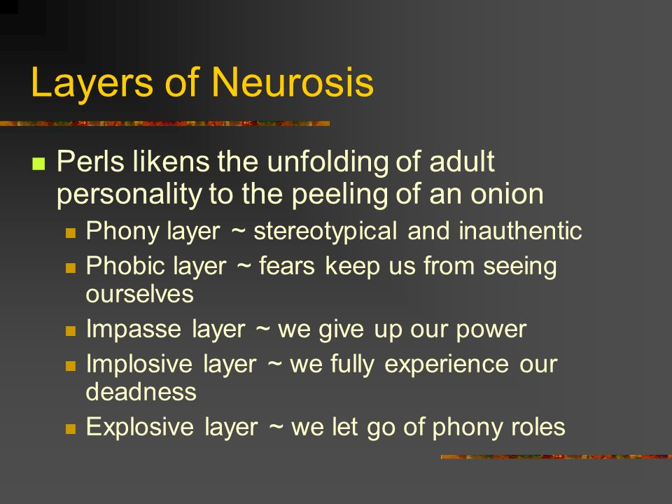 Layers of NeurosisPerls likens the unfolding of adult personality to the peeling of an onion. Phony layer ~ stereotypical and inauthentic.