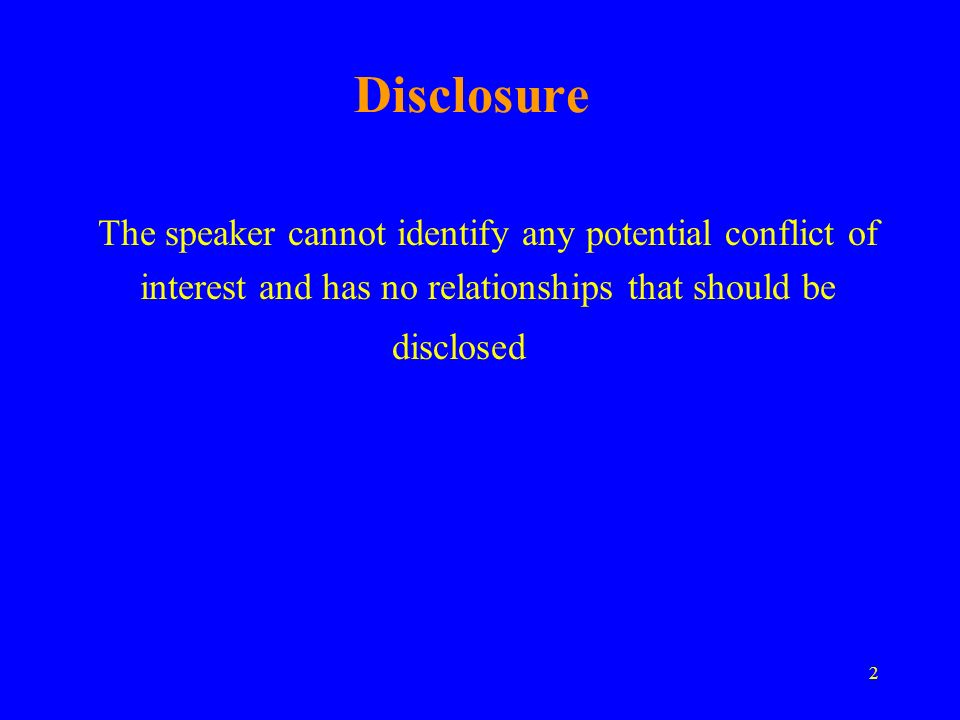 Disclosure The speaker cannot identify any potential conflict of interest and has no relationships that should be disclosed.
