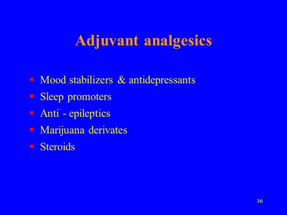 Adjuvant analgesics Mood stabilizers & antidepressants Sleep promoters