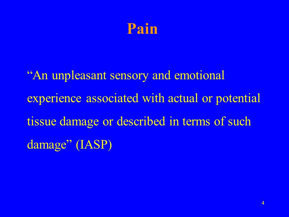 Pain An unpleasant sensory and emotional experience associated with actual or potential tissue damage or described in terms of such damage (IASP)