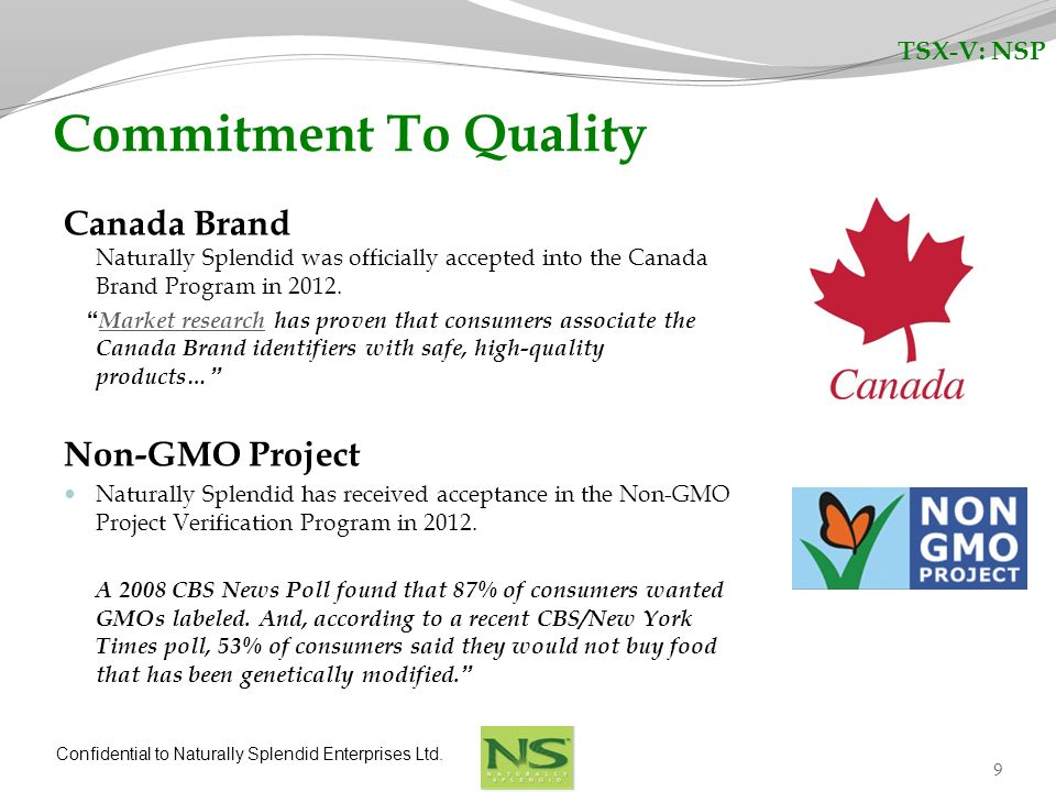 TSX-V: NSP Commitment To Quality. Canada Brand Naturally Splendid was officially accepted into the Canada Brand Program in 2012.