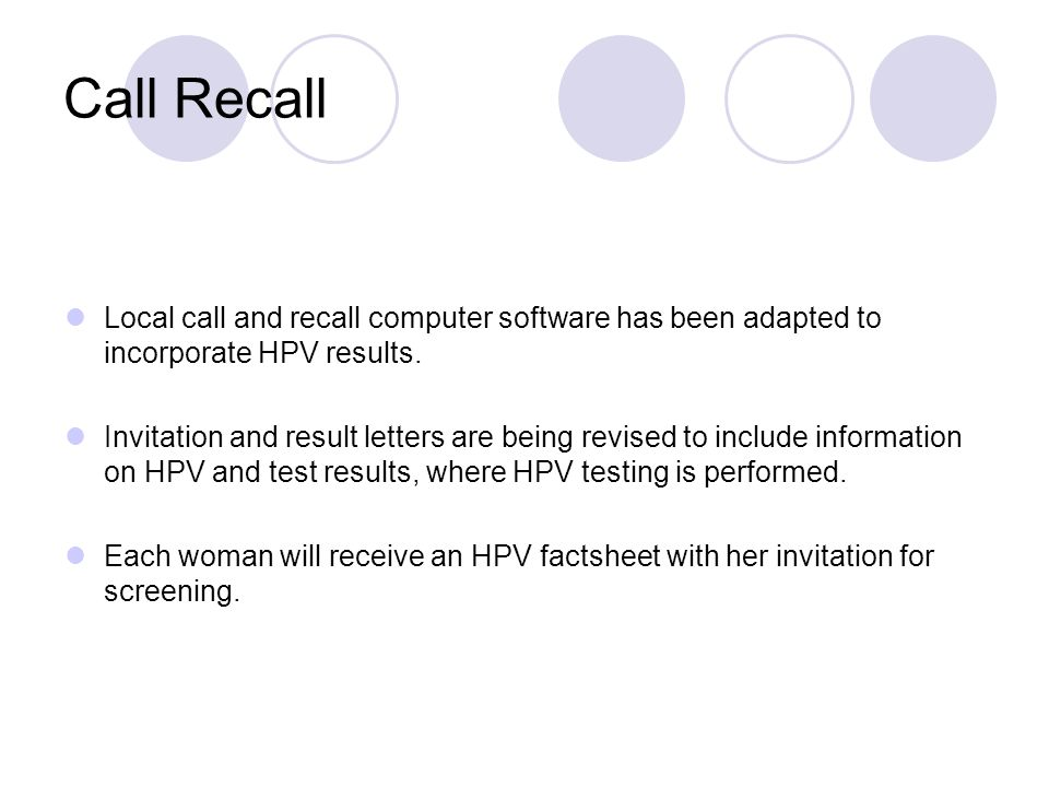 Call Recall Local call and recall computer software has been adapted to incorporate HPV results.