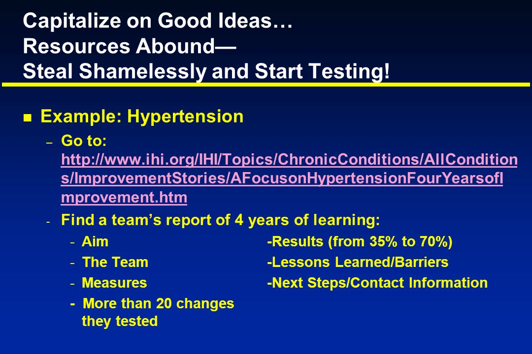 Capitalize on Good Ideas… Resources Abound— Steal Shamelessly and Start Testing!