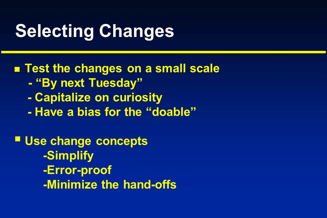 Selecting Changes Test the changes on a small scale