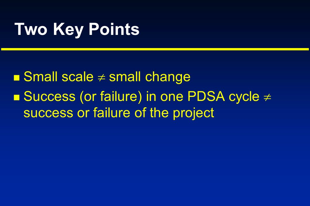 Two Key Points Small scale  small change