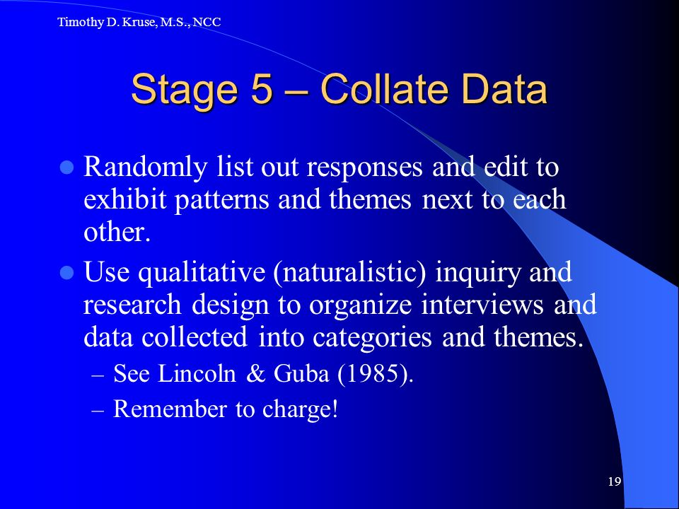 Timothy D. Kruse, M.S., NCC Stage 5 – Collate Data. Randomly list out responses and edit to exhibit patterns and themes next to each other.