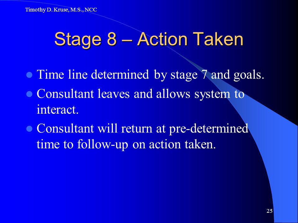 Stage 8 – Action Taken Time line determined by stage 7 and goals.