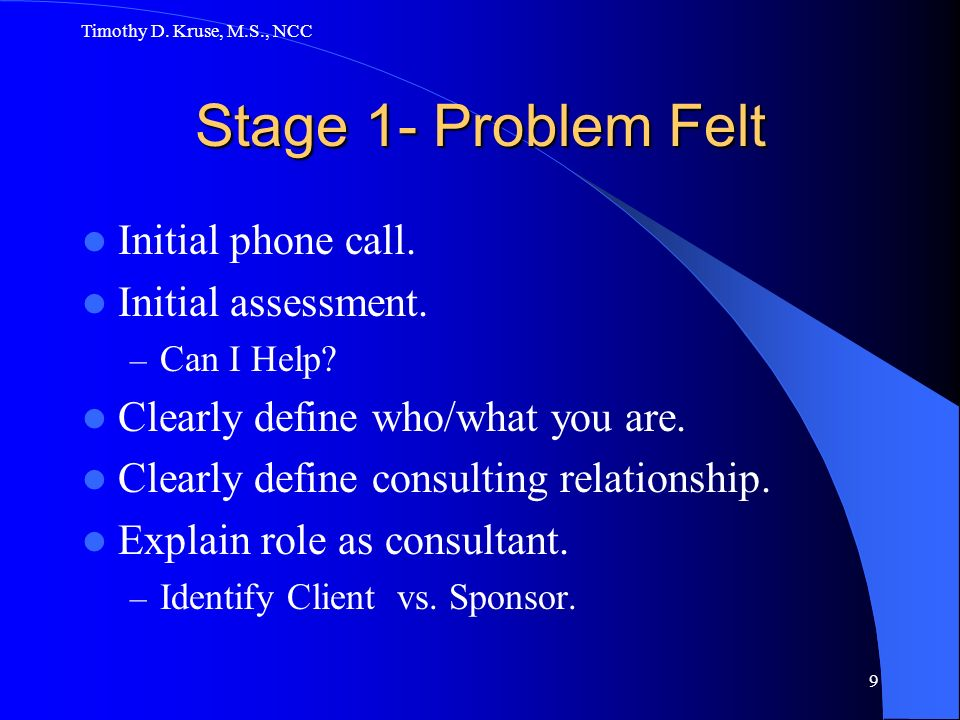 Stage 1- Problem Felt Initial phone call. Initial assessment.