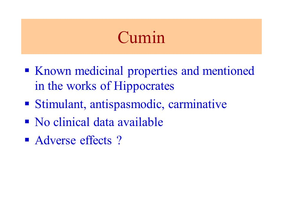 Cumin Known medicinal properties and mentioned in the works of Hippocrates. Stimulant, antispasmodic, carminative.